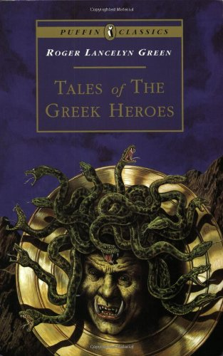 Tales of the Greek Heroes: Retold From the Ancient Authors (Puffin Classics) (0140366830) by Roger Lancelyn Green