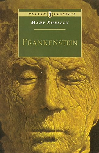 Frankenstein: Or the Modern Prometheus (Puffin Classics): Shelley, Mary
