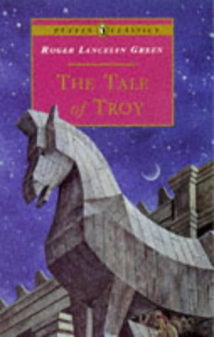 9780140367454: The Tale of Troy: Retold from the Ancient Authors (Puffin Classics)