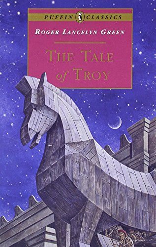 The Tale of Troy: Retold from the: Roger Lancelyn Green