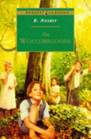 The Wouldbegoods: Being the Further Adventures of the Treasure Seekers (Puffin Classics)