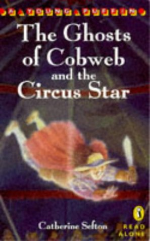 The Ghosts of Cobweb and the Circus Star (Young Puffin Read Alone): Sefton, Catherine