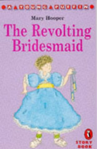 The Revolting Bridesmaid (Young Puffin Story Books): Hooper, Mary