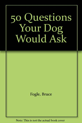 9780140368826: 50 Questions Your Dog Would Ask Its Vet (If Your Dog Could Talk)