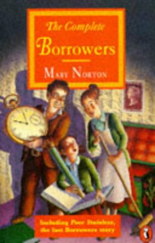 The Complete Borrowers Stories: The Borrowers; the Borrowers Afield; the Borrowers Afloat; the Borrowers Aloft; the Borrowers Avenged; Poor Stainless (Puffin Classics)
