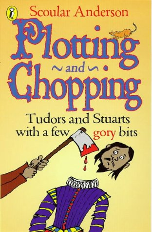 9780140371383: PLOTTING AND CHOPPING: TUDORS AND STUARTS - WITH A FEW GORY BITS
