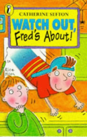 Watch Out, Fred's About! (Young fiction read: Sefton, Catherine