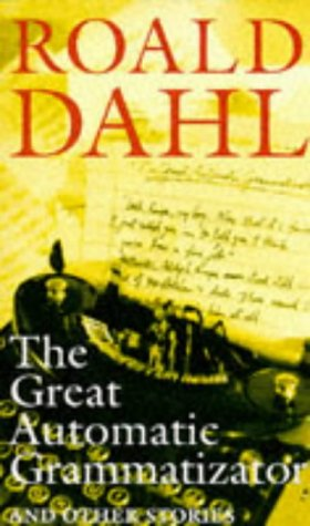 The Great Automatic Grammatizator and other Stories: Dahl, Roald