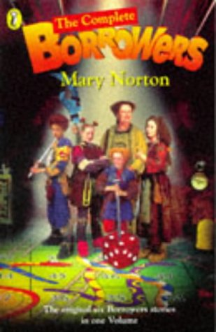 The Complete Borrowers Stories: The Borrowers; the Borrowers Afield; the Borrowers Afloat; the Borrowers Aloft; the Borrowers Avenged; Poor Stainless