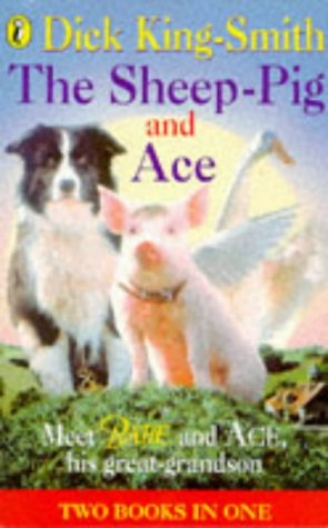 The Sheep Pig and Ace: King-Smith, Dick