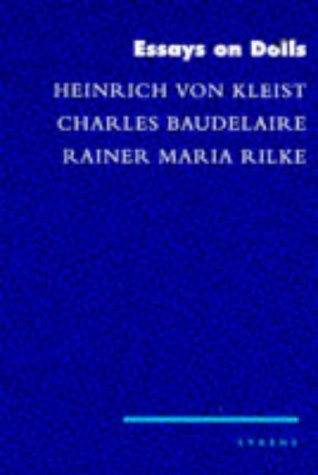 9780140389081: Essays On Dolls: 'On the Marionette Theatre'(Heinrich Von Kleist); 'the Philosophy of Toys'(Charles Baudelaire); 'Dolls:On the Wax Dolls of Lotte Pritzel(Rainer Maria Rilke) (Syrens)
