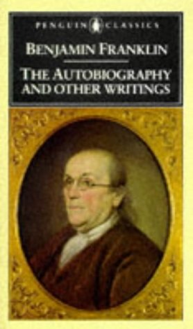 Benjamin Franklin: The Autobiography and Other Writings: Franklin, Benjamin