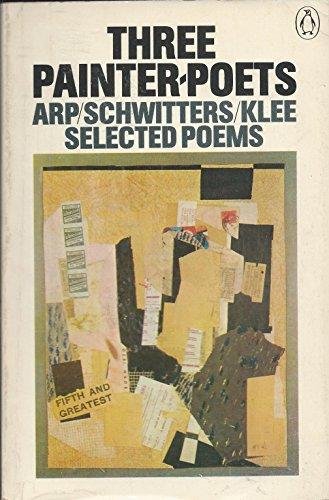 9780140421736: Three Painter Poets: Arp, Schwitters, Klee (Penguin modern European poets)