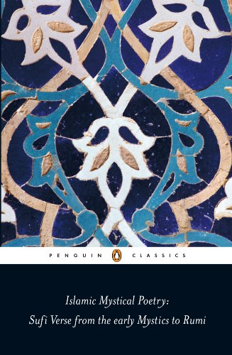 9780140424737: Islamic Mystical Poetry: Sufi Verse from the early Mystics to Rumi (Penguin Classics)