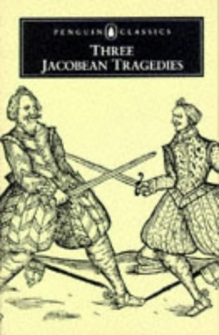 9780140430066: Three Jacobean Tragedies: The White Devil; The Revenger's Tragedy; The Changeling (Penguin English Library)