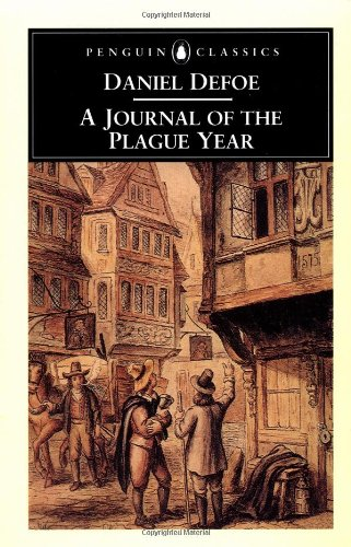 9780140430158: A Journal of the Plague Year: Being Observations or Memorials of the Most Remarkable Occurrences, As Well Public as Private, Which Happened in London ... Great Visitation in 1665 (Penguin Classics)