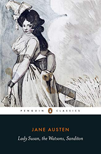 Lady Susan, the Watsons, Sanditon (Penguin Classics): Jane, Austen,: