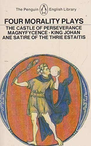 9780140431193: Four Morality Plays (English Library): The Castle of Perseverance; Magnyfycence; King Johan; Ane Satire of the Thrie Estaitis