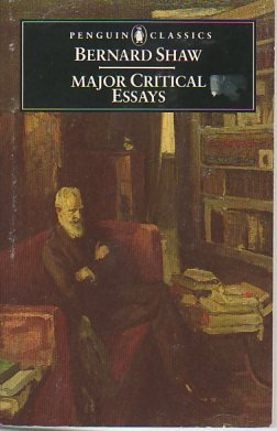 major critical essays the quintessence of ibsenism by bernard shaw major critical essays the quintessence of george bernard shaw