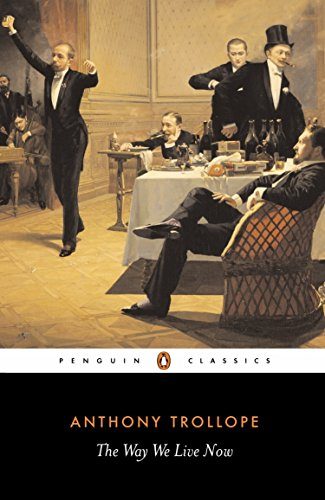 The Way We Live Now (Penguin Classics): Trollope, Anthony