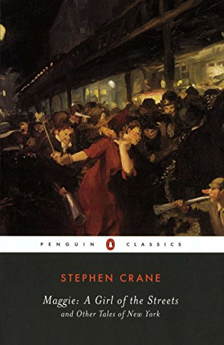 Maggie: A Girl of the Streets and Other Tales of New York (Penguin Classics): Crane, Stephen