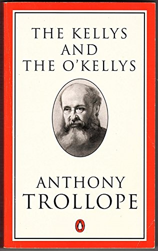 9780140438017: The Kellys and the O'Kellys or Landlords and Tenants (Trollope, Penguin)