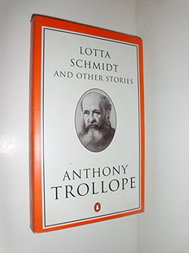 9780140438239: Lotta Schmidt And Other Stories: Lotta Schmidt;the Adventures of Fred Pickering;the Two Generals;Father Giles of Ballymoy; Malachi's Cove; the Widow's ... to Panama: v. 23 (Penguin Trollope S.)