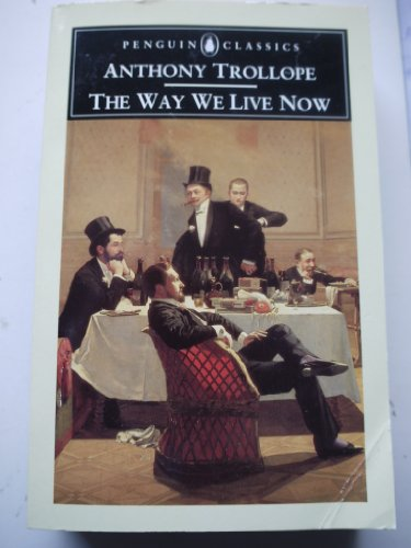 The Way We Live Now (Penguin Trollope): Trollope, Anthony