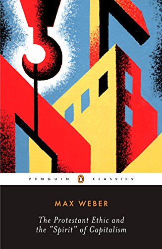 The Protestant Ethic and the Spirit of: Max Weber; Peter