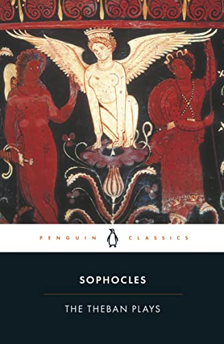 9780140440034: The Theban Plays: King Oedipus; Oedipus at Colonus; Antigone (Penguin Classics)