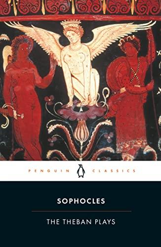 9780140440034: The Theban Plays: King Oedipus; Oedipus at Colonus; Antigone (Penguin Classics)