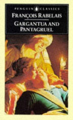 Gargantua and Pantagruel: The Histories of Gargantua: Francois Rabelais