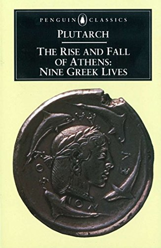 The Rise and Fall of Athens: Nine Greek Lives: Plutarch; Scott-Kilvert, Ian