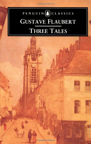 Three Tales (Penguin Classics) (0140441069) by Gustave Flaubert; Robert Baldick