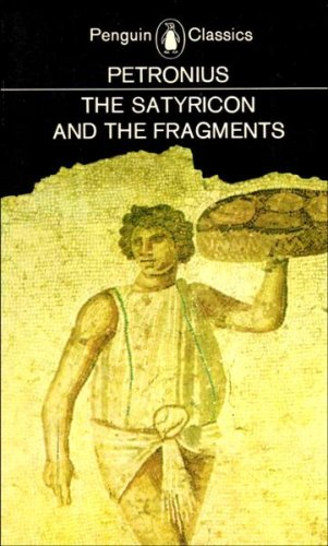 The Satyricon and the Fragments: Petronius
