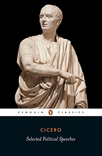 Cicero: Selected Political Speeches : Selected Political Speeches of Cicero