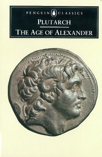 The Age of Alexander Nine Lives By Plutarch