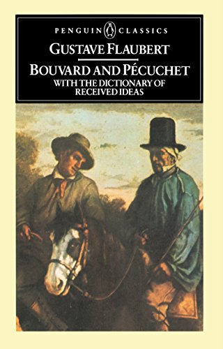 Bouvard and Pecuchet with The Dictionary of Received Ideas (Penguin Classics): Flaubert, Gustave