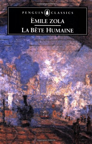La Bete Humaine (Penguin Classics): Zola, Émile