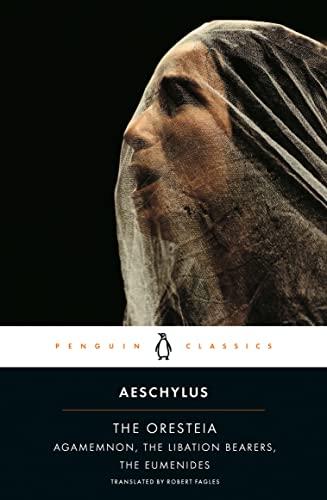 9780140443332: The Oresteia (Agamemnon, The Libation Bearers, The Eumenides) Classics S.