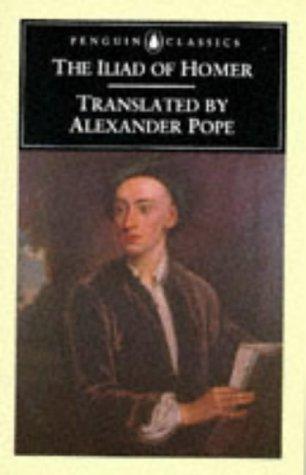The Iliad (Penguin Classics): Homer; Translator-Alexander Pope;
