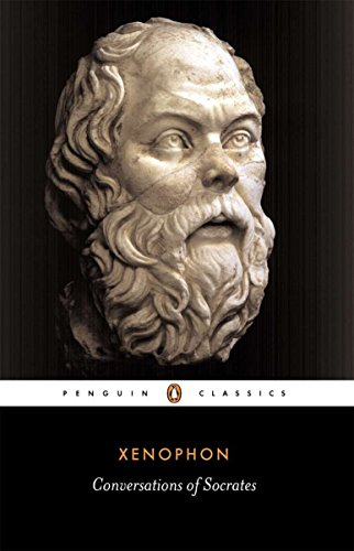 Conversations Of Socrates, Xenophone Socrates' Defense, Memoirs of Socrates, the Dinner Party, th...