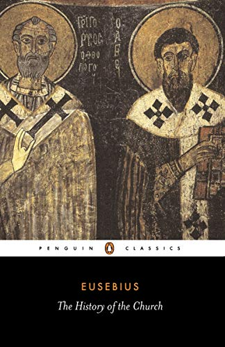 The History of the Church: From Christ: Eusebius