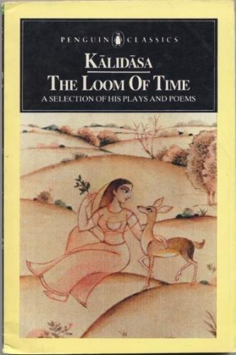 """9780140445381: The Loom of Time: """"Sakuntala"""", """"Meghadutam"""" and """"Rtusamharam"""" (Classics)"""