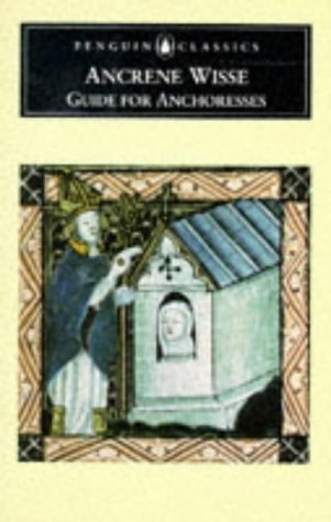Ancrene Wisse: Guide for Anchoresses (Penguin Classics): Anonymous
