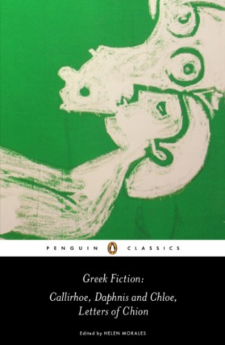 9780140449259: Greek Fiction: Callirhoe, Daphnis and Chloe, Letters of Chion (Penguin Classics)
