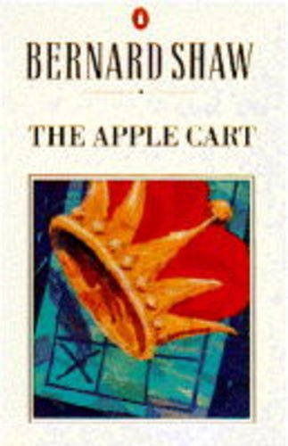 9780140450262: The Apple-cart: A Political Extravaganza (Shaw Library)