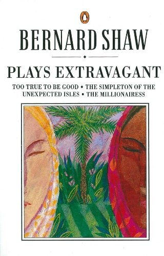 9780140450316: Plays Extravagant: Too True to be Good, The Simpleton of the Unexpected Isles, The Millionairess (Bernard Shaw Library)