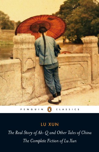 9780140455489: The Real Story of Ah-Q and Other Tales of China: The Complete Fiction of Lu Xun (Penguin Classics)