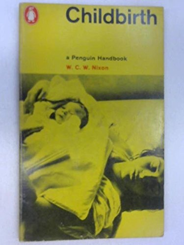 Childbirth: Revised Edition (Penguin Handbooks) (0140460640) by W. C. W. Nixon; Chamberlain